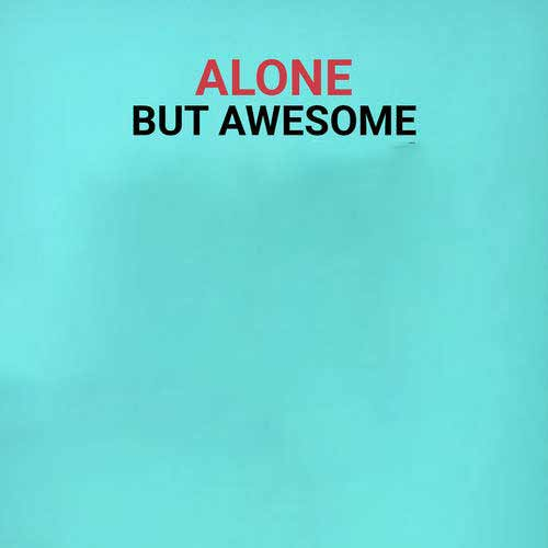Alone.. But Awesome!