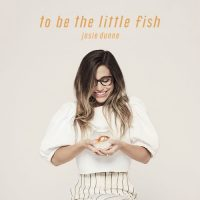 Josie Dunne-To Be The Little Fish