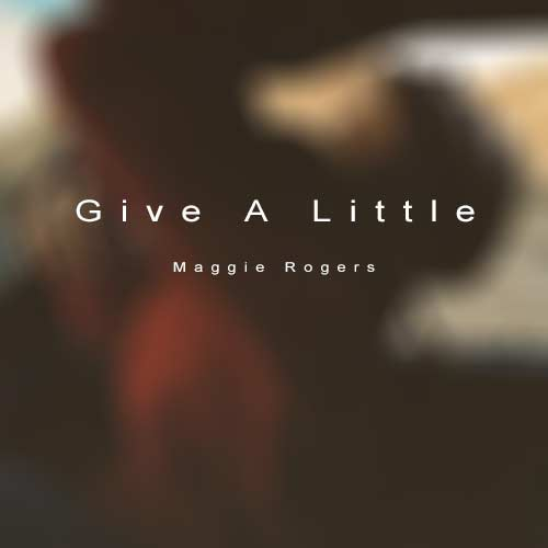 Maggie Rogers Give A Little