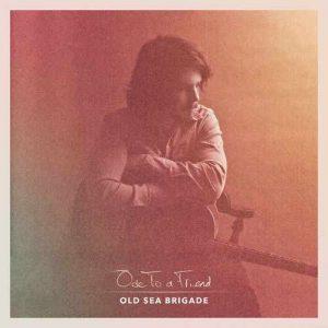 Old Sea Brigade Ode to a Friend