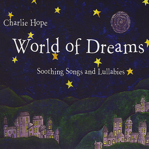 Charlie Hope: World of Dreams: Soothing Songs and Lullabies