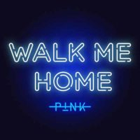 P!nk Walk Me Home