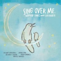 Various Artists: Sing Over Me: Worship Songs And Lullabies