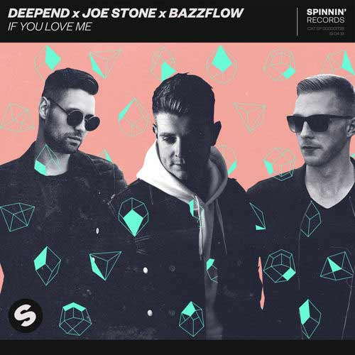 Deepend, Joe Stone, Bazzflow If You Love Me