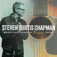 Steven Curtis Chapman Deeper Roots