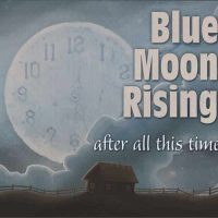 Blue Moon Rising After All This Time