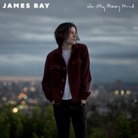 James Bay Oh My Messy Mind