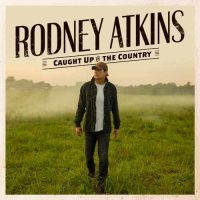 Rodney Atkins Caught Up In The Country