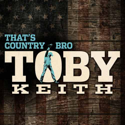 Toby Keith That's Country Bro