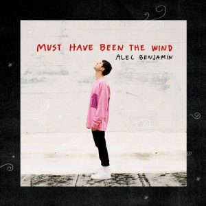 Alec Benjamin Must Have Been The Wind