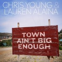 Chris Young, Lauren Alaina Town Ain't Big Enough