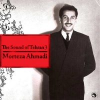 Morteza Ahmadi The Sound of Tehran, Vol. 3