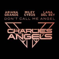 Ariana Grande, Miley Cyrus, Lana Del Rey Don't Call Me Angel
