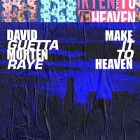 David Guetta, Morten, Raye Make It To Heaven
