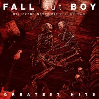 Fall Out Boy Believers Never Die