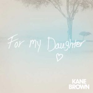 Kane Brown For My Daughter