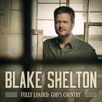 Blake Shelton Fully Loaded: God's Country