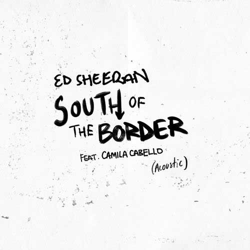Ed Sheeran, Camila Cabello South of the Border