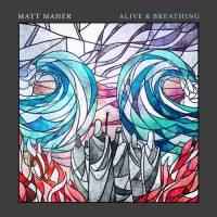 Matt Maher Alive & Breathing