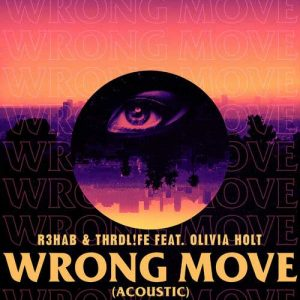 R3HAB, Thrdl!fe, Olivia Holt Wrong Move (Acoustic)