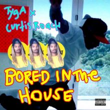 Tyga, curtis roach Bored In The House