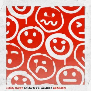 Cash Cash, Wrabel Mean It (Remixes)