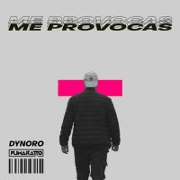 Dynoro, Fumaratto Me Provocas
