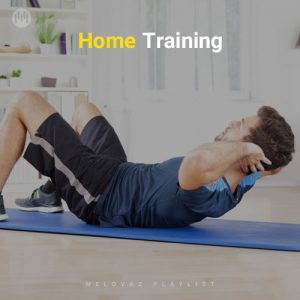 Home Training (Playlist By MELOVAZ.NET)