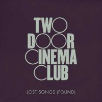 Two Door Cinema Club Lost Songs (Found)
