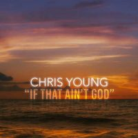 Chris Young If That Ain't God