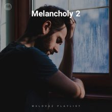 Melancholy 2 (Playlist By MELOVAZ.NET)